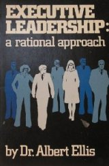 An extract from – 'Dr Albert Ellis: Executive Leadership: a rational approach'
